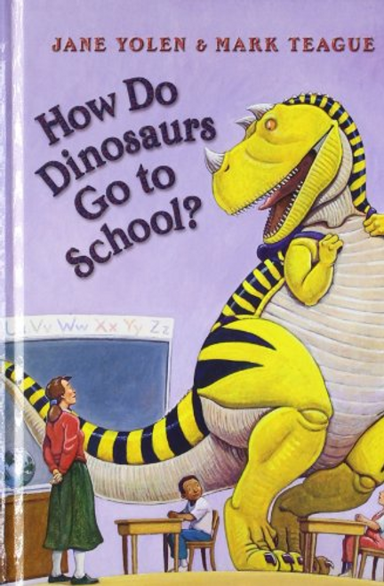 Yolen, Jane / How Do Dinosaurs Go to School?