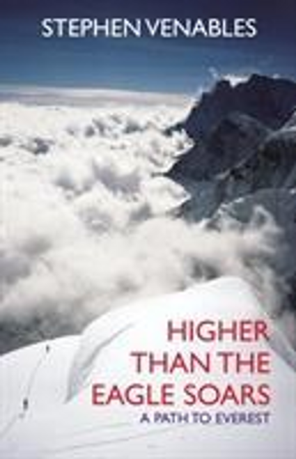 Venables, Stephen / Higher Than The Eagle Soars