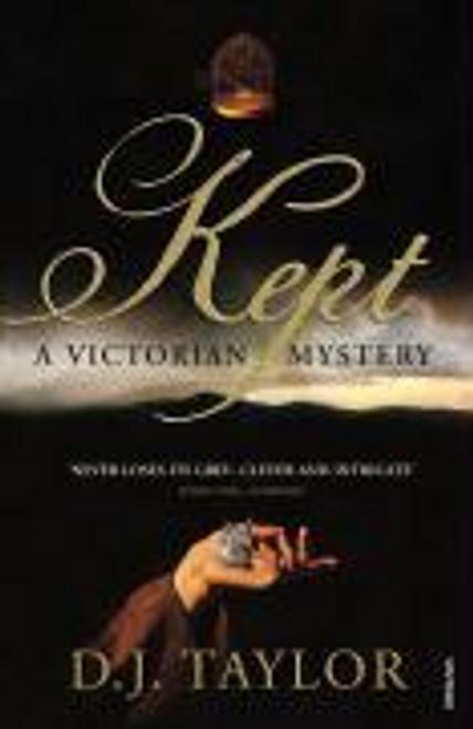 Taylor, D. J. / Kept : A Victorian Mystery