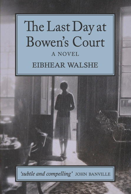 Walshe, Eibhear - The Last Day at Bowen's Court : A Novel - PB - BRAND NEW - 2020