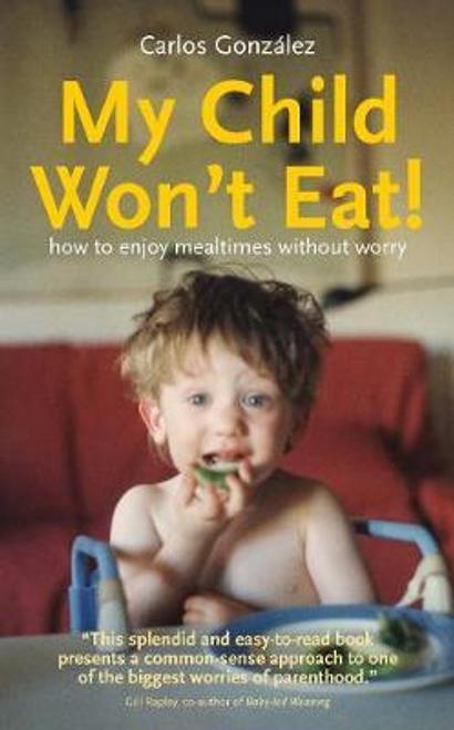 Gonzalez, Carlos / My Child Won't Eat! (Large Paperback)