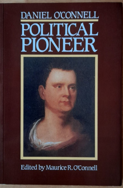 O'Connell, Maurice ( Editor) - Daniel O'Connell : Political Pioneer - PB - 1991 ( Ex Libris Copy)