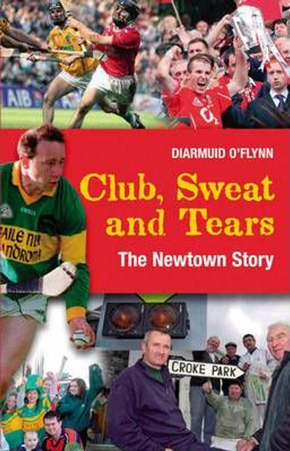 O'Flynn, Diarmuid / Club, Sweat and Tears : The Newtown Story (Large Paperback)