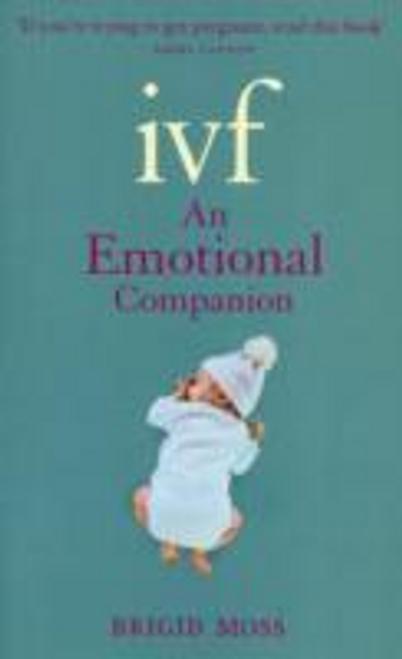 Moss, Brigid / IVF : An Emotional Companion (Large Paperback)