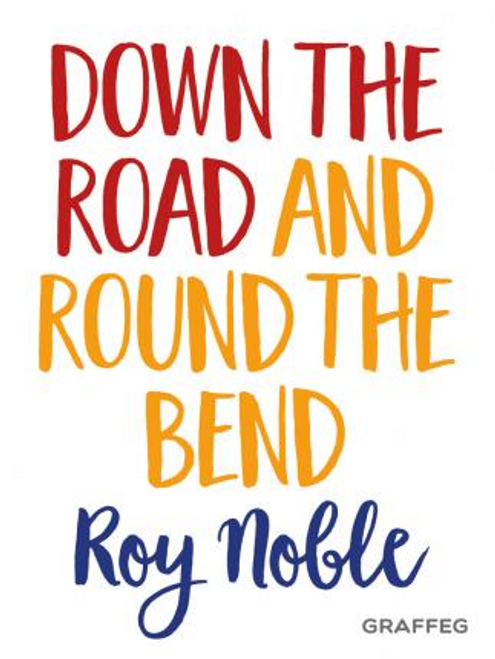 Noble, Roy / Down the Road and Round the Bend (Large Paperback)