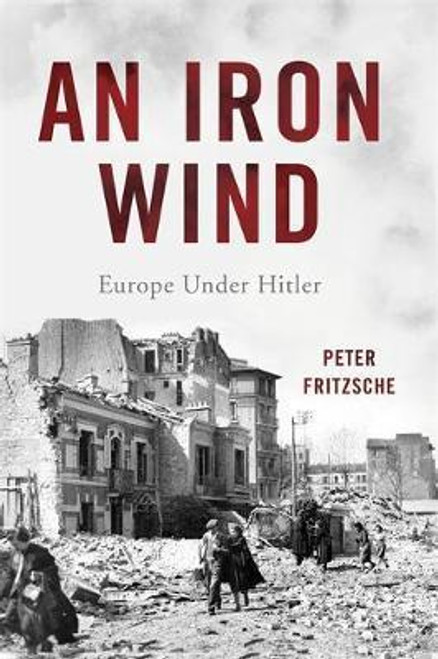 Fritzsche , Peter - An Iron Wind : Europe under Hitler - HB - 2016 - BRAND NEW -
