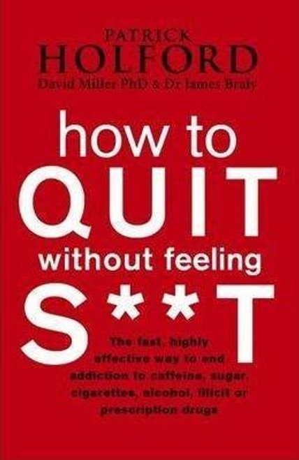 Miller, David / How To Quit Without Feeling S**T (Hardback)