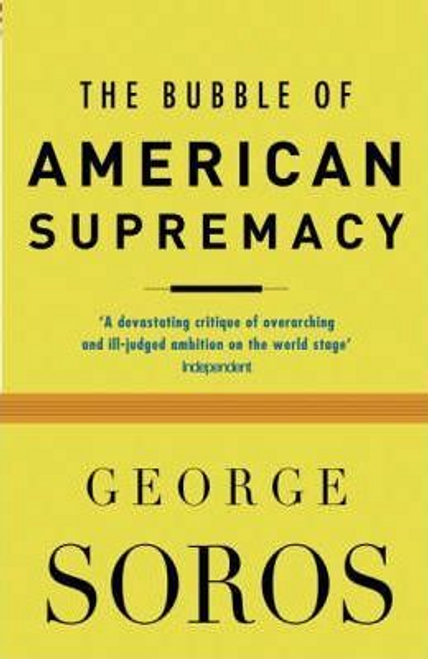 Soros, George / The Bubble of American Supremacy
