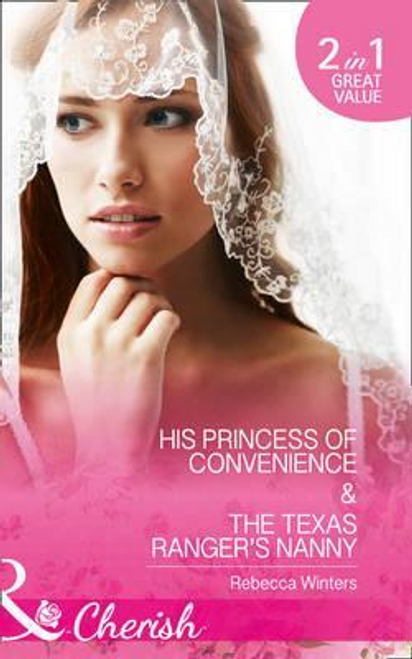 Mills & Boon / Cherish / 2 in 1 / His Princess Of Convenience : His Princess of Convenience (the Vineyards of Calanetti, Book 7) / the Texas Ranger's Nanny (Lone Star Lawmen, Book 2)