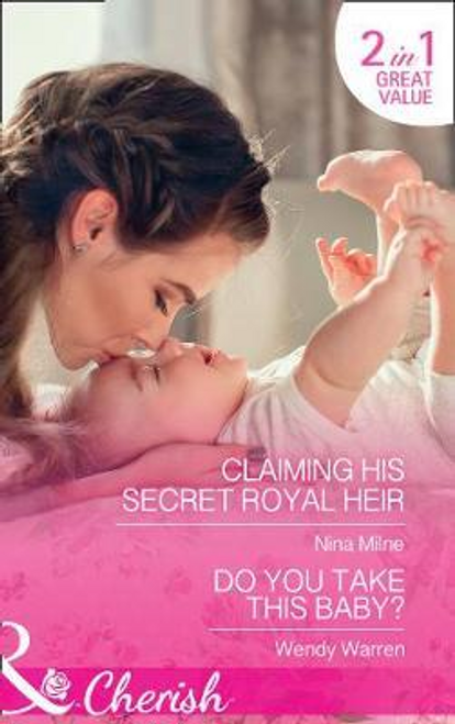 Mills & Boon / Cherish / 2 in 1 / Claiming His Secret Royal Heir / Do You Take This Baby? : Claiming His Secret Royal Heir / Do You Take This Baby? (the Men of Thunder Ridge)