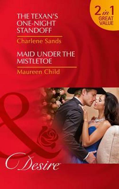 Mills & Boon / Desire / The Texan's One-Night Standoff : The Texan's One-Night Standoff / Maid Under the Mistletoe