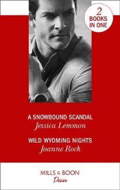 Mills & Boon / Desire / A Snowbound Scandal : A Snowbound Scandal / Wild Wyoming Nights