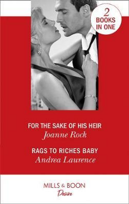 Mills & Boon / Desire / For The Sake Of His Heir : For the Sake of His Heir (Billionaires and Babies, Book 92) / Rags to Riches Baby (Millionaires of Manhattan, Book 6)