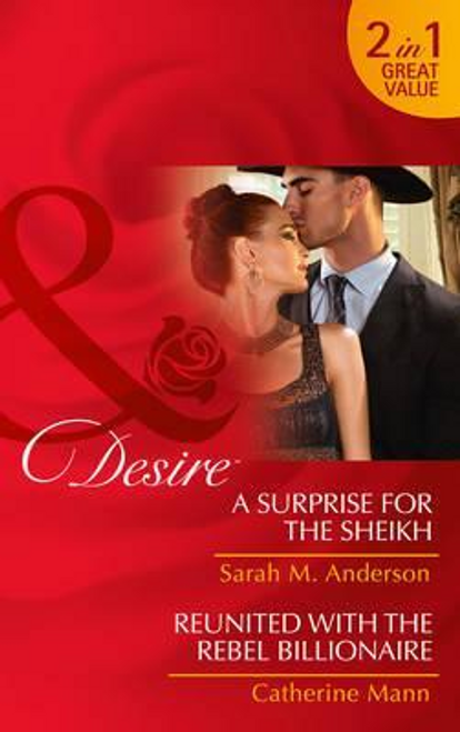 Mills & Boon / Desire / A Surprise For The Sheikh : A Surprise for the Sheikh (Texas Cattleman's Club: Lies and Lullabies, Book 6) / Reunited with the Rebel Billionaire (Bayou Billionaires, Book 3)