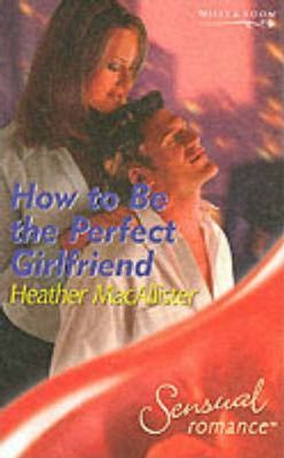 Mills & Boon / Sensual Romance / How to be the Perfect Girlfriend