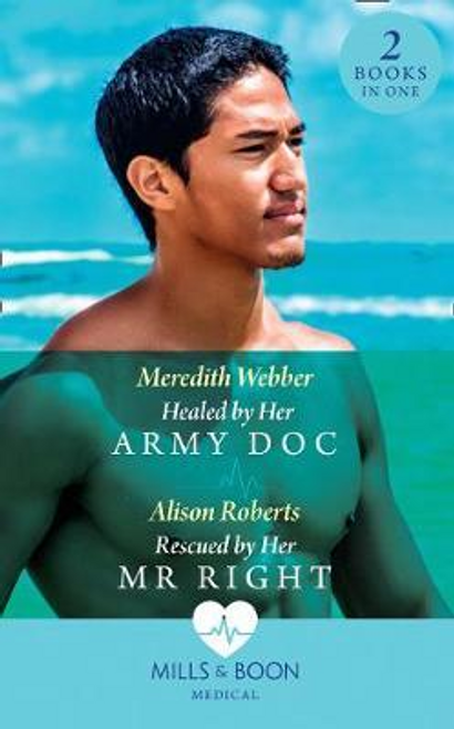 Mills & Boon / Medical / 2 in 1 / Healed By Her Army Doc : Healed by Her Army DOC (Bondi Bay Heroes) / Rescued by Her Mr Right (Bondi Bay Heroes)