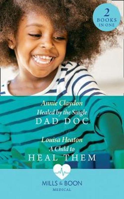 Mills & Boon / Medical / 2 in 1 / Healed By The Single Dad Doc : Healed by the Single Dad DOC / a Child to Heal Them