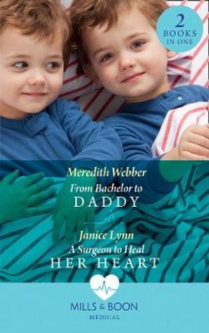 Mills & Boon / Medical / 2 in 1 / From Bachelor To Daddy : From Bachelor to Daddy (the Halliday Family) / a Surgeon to Heal Her Heart