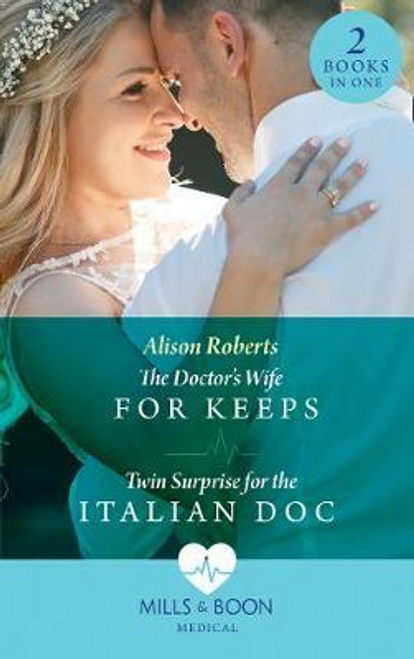 Mills & Boon / Medical / 2 in 1 / The Doctor's Wife For Keeps : The Doctor's Wife for Keeps (Rescued Hearts) / Twin Surprise for the Italian DOC (Rescued Hearts)