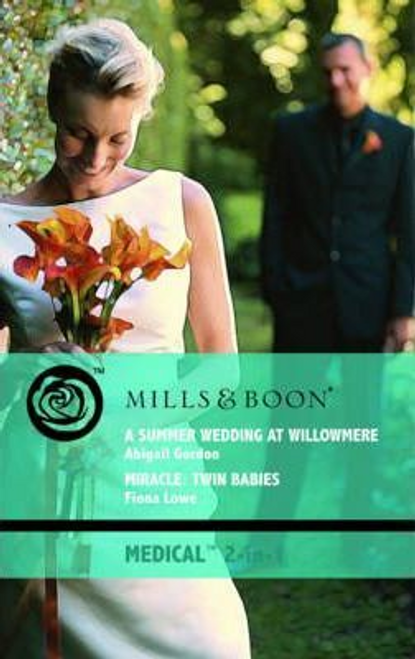 Mills & Boon / Medical / 2 in 1 / A Summer Wedding at Willowmere: AND Miracle - Twin Babies