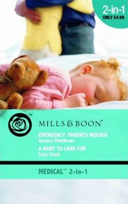 Mills & Boon / Medical / 2 in 1 / Emergency: Parents Needed : Emergency: Parents Needed / a Baby to Care for