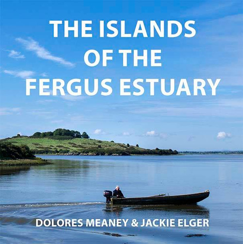 Elger, Jackie & Meaney, Dolores  - The Islands of the Fergus Estuary  - Clare - Photography & Local History - BRAND NEW PB