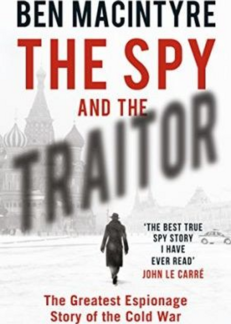 Macintyre, Ben / The Spy and the Traitor