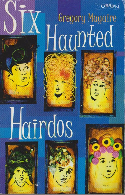 Maguire, Gregory / Six Haunted Hairdos