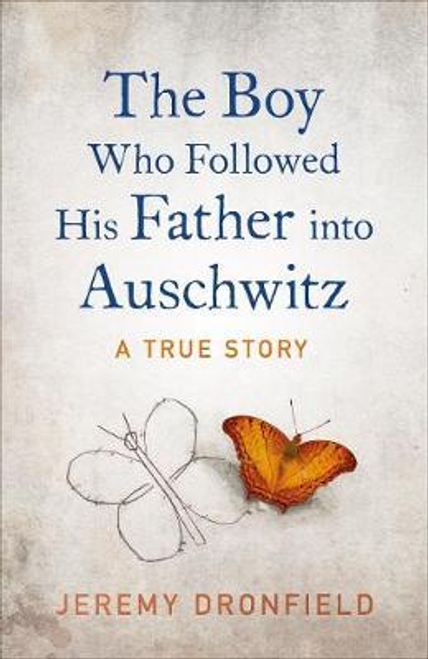 Dronfield, Jeremy / The Boy Who Followed His Father into Auschwitz
