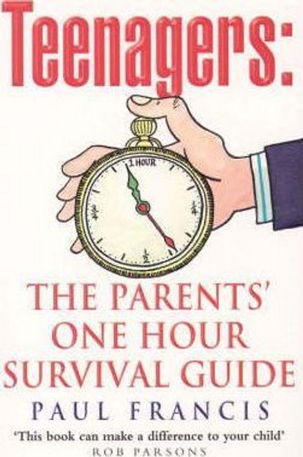 Francis, Paul / Teenagers : The Parents' One Hour Survival Guide