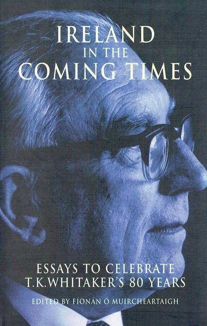 Ó Muircheartaigh,  Fionán (  Editor ) - Ireland in the Coming Times : Essays to Celebrate T.K Whitaker's 80 Years - PB - IPA - 1997