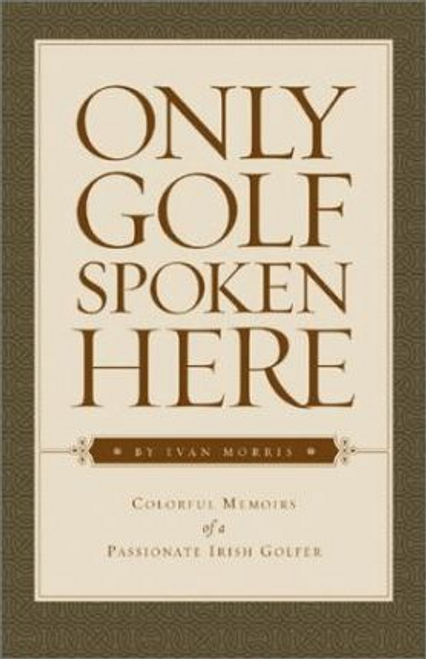 Morris, Ivan / Only Golf Spoken Here (Hardback)