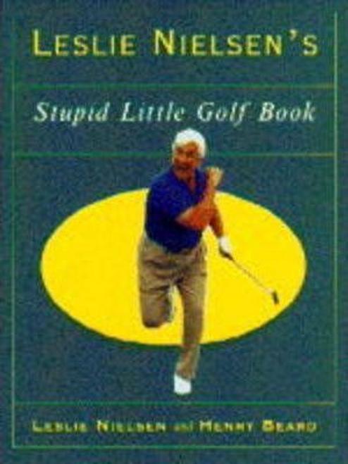 Nielsen, Leslie / Leslie Nielsen's Stupid Little Golf Book (Hardback)
