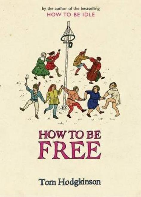 Hodgkinson, Tom / How to be Free (Hardback)