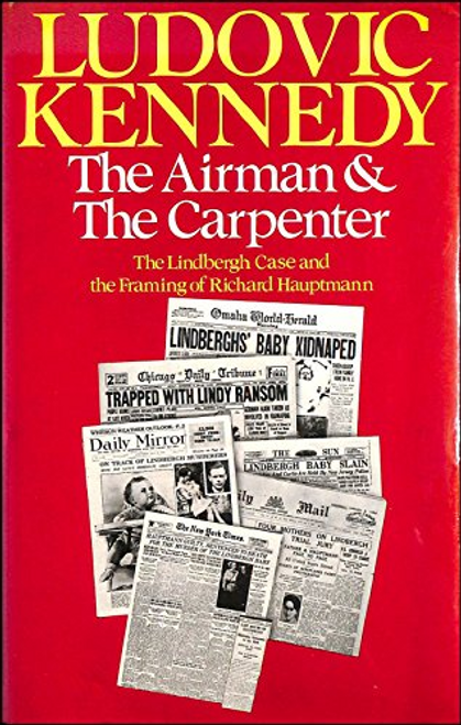 Kennedy, Ludovic / The Airman and the Carpenter (Hardback)