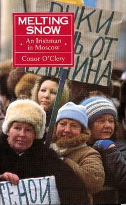 OClery, Conor / Melting Snow : An Irishman in Moscow (Hardback)
