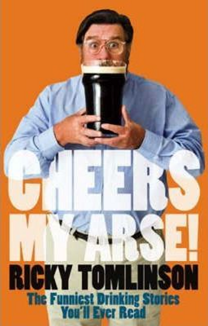 Tomlinson, Ricky / Cheers My Arse! (Hardback)