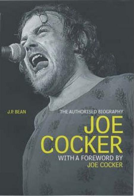 Bean, J. P. / Joe Cocker : The Authorised Biography (Hardback)