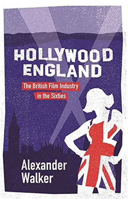 Walker, Alexander - Hollywood England : The British Film Industry in the Sixties - PB - Film History