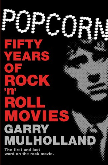 Mulholland, Garry - Popcorn : Fifty Years of Rock 'n Roll Movies - HB - 2010