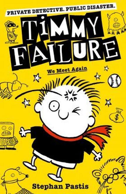 Pastis, Stephan / Timmy Failure: We Meet Again