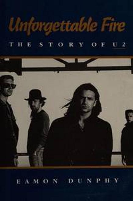 Dunphy, Eamon / Unforgettable Fire : Story of U2 (Hardback)