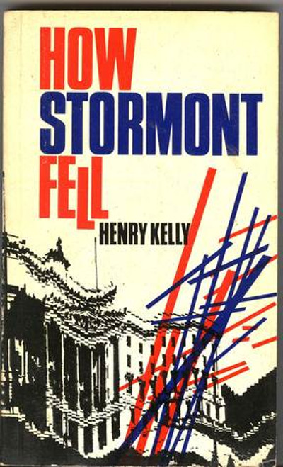 Kelly, Henry - How Stormont Fell - Vintage PB - 1st Edition Gill 1972