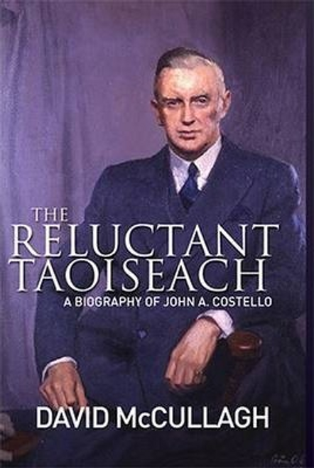 McCullagh, David / The Reluctant Taoiseach : A Biography of John A. Costello (Hardback)