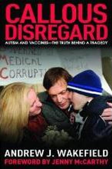 Wakefield, Andrew J. / Callous Disregard (Hardback)