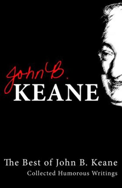 Keane, John B. / The Best Of John B. Keane : Collected Humorous Writing (Large Paperback)           s