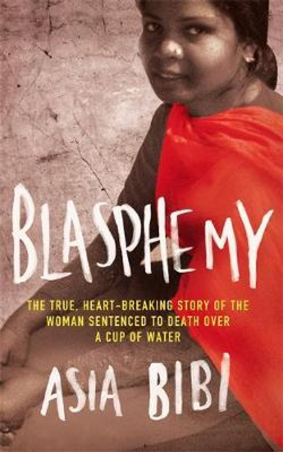 Bibi, Asia / Blasphemy : The true, heartbreaking story of the woman sentenced to death over a cup of water (Large Paperback)
