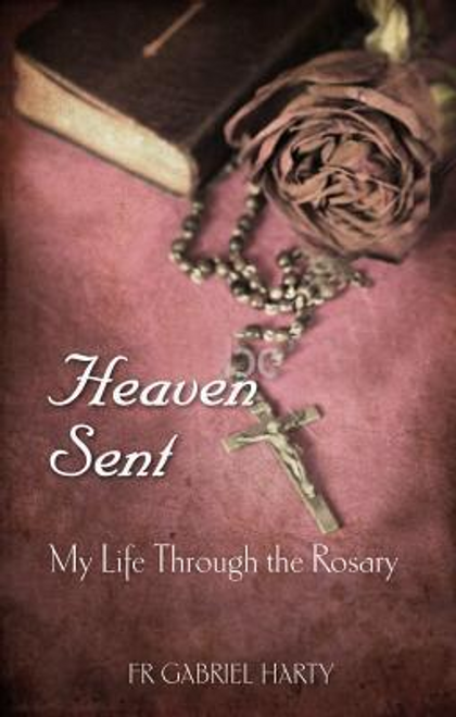 Harty, Gabriel / Heaven Sent : My Life Through the Rosary (Large Paperback)