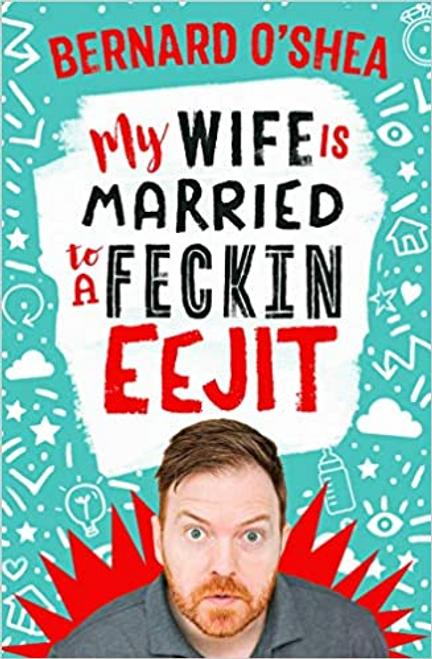 O'Shea, Bernard / My Wife is Married to a Feckin' Eejit (Large Paperback)