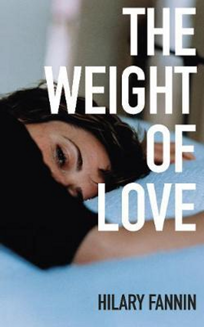 Fannin, Hilary / The Weight of Love (Large Paperback)